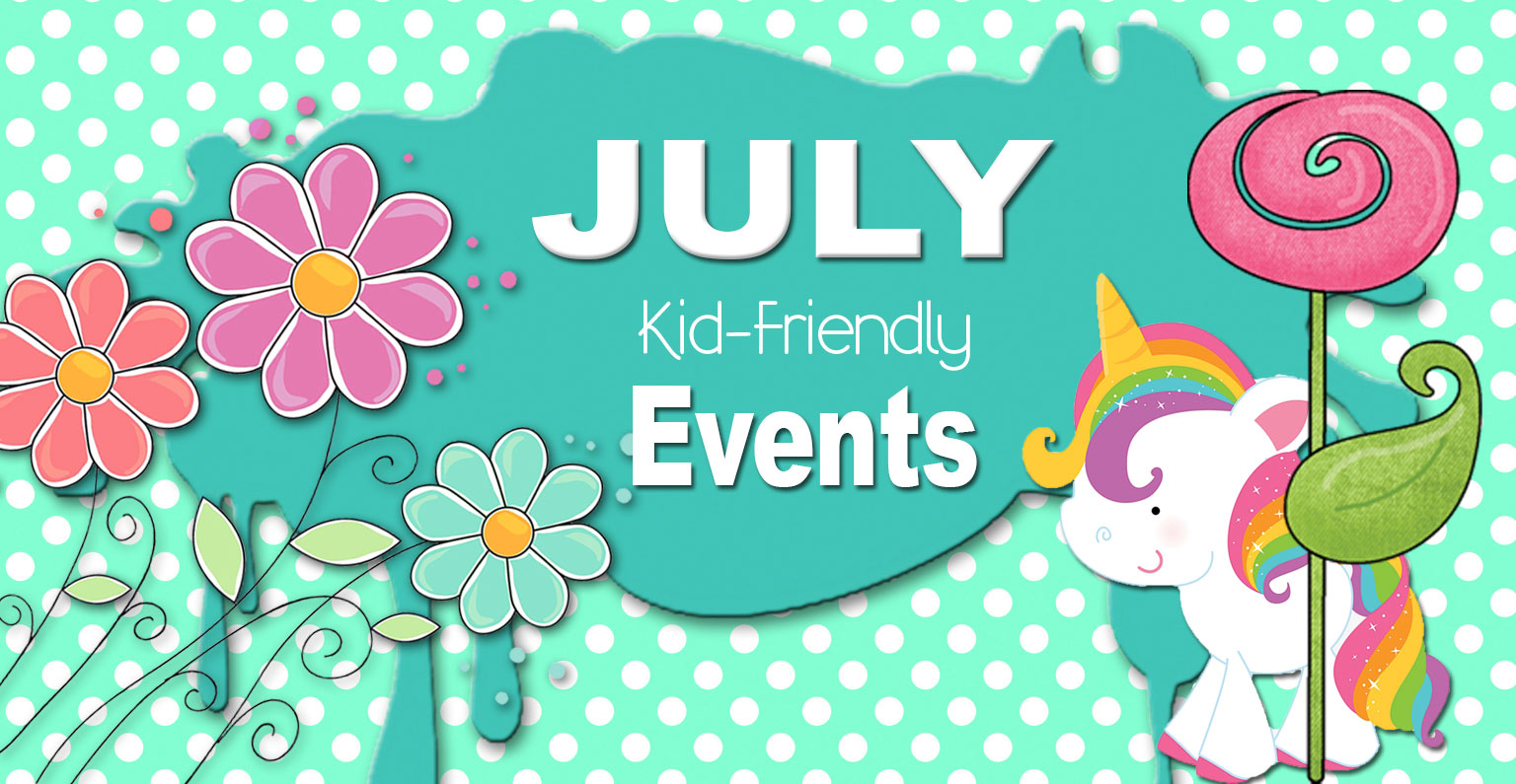 July Family Friendly Events!!!